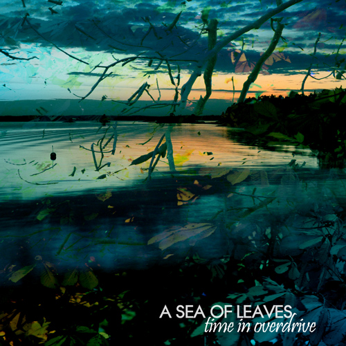 A SEA OF LEAVES – Time In Overdrive (2008)