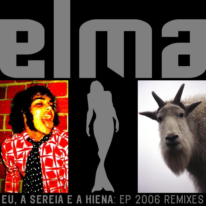 ELMA – Eu, A Sereia e a Hiena – EP 2006 Remixes (2010)