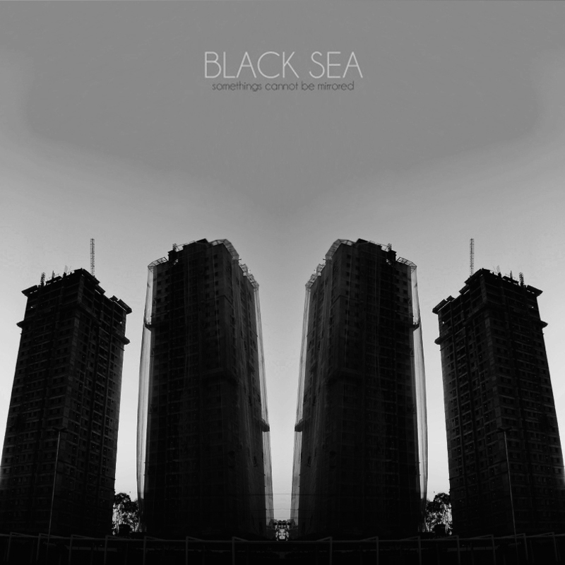 BLACK SEA – Somethings Cannot Be Mirrored (2010)