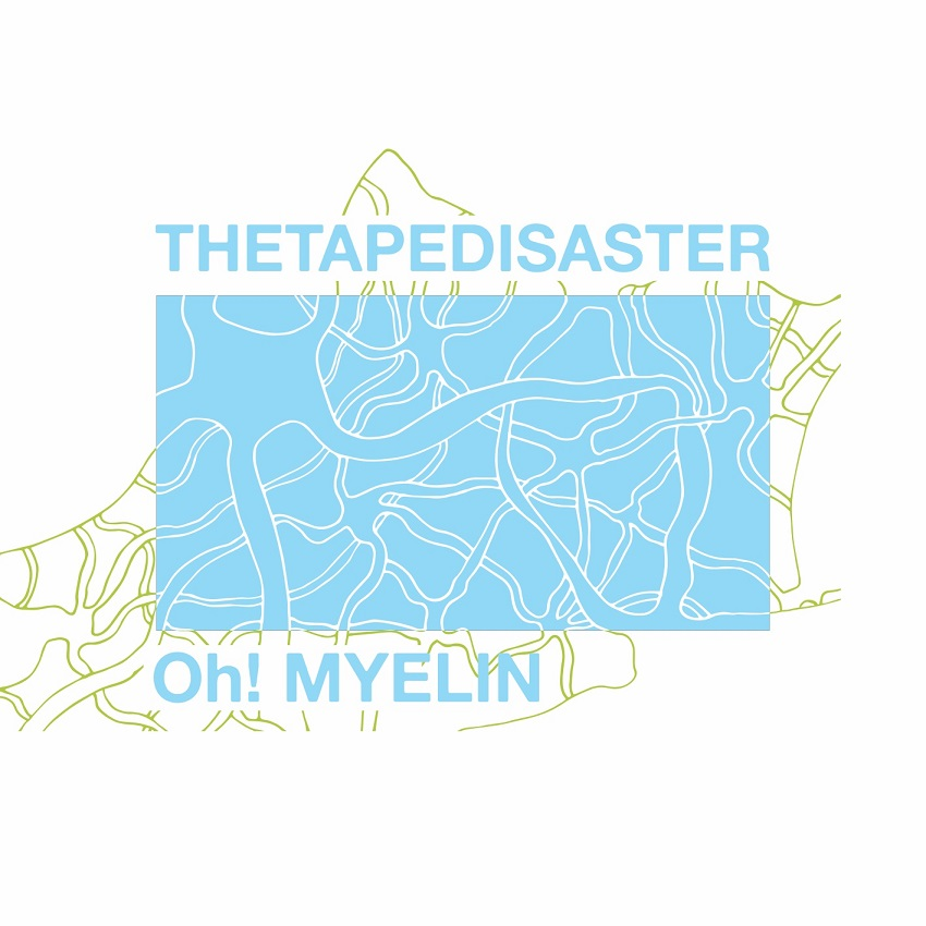 THE TAPE DISASTER – Oh! Myelin (2017)