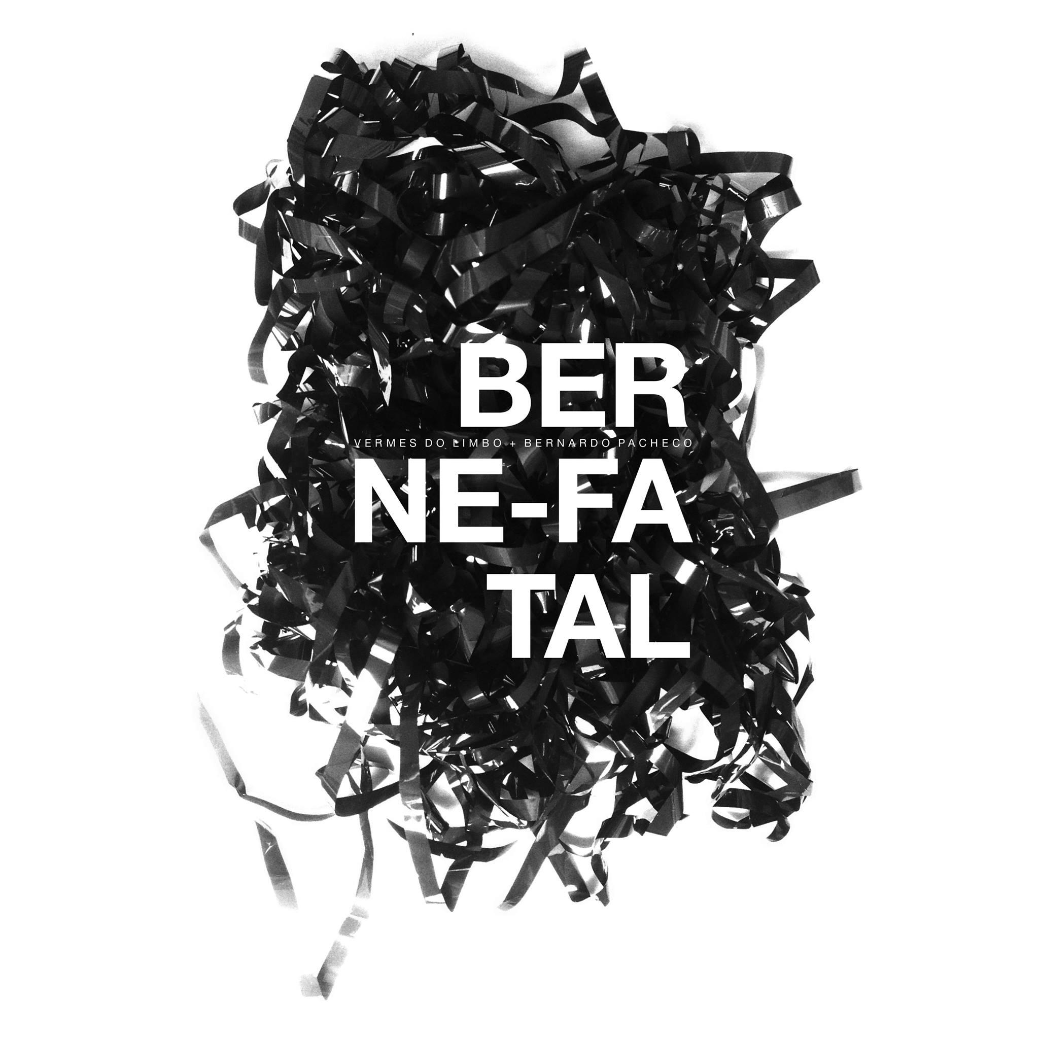 VERMES DO LIMBO + BERNARDO PACHECO – BERNE_FATAL (2017)