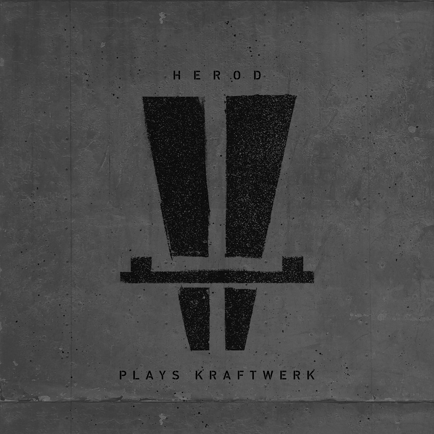 HEROD – Herod Plays Kraftwerk (2017)