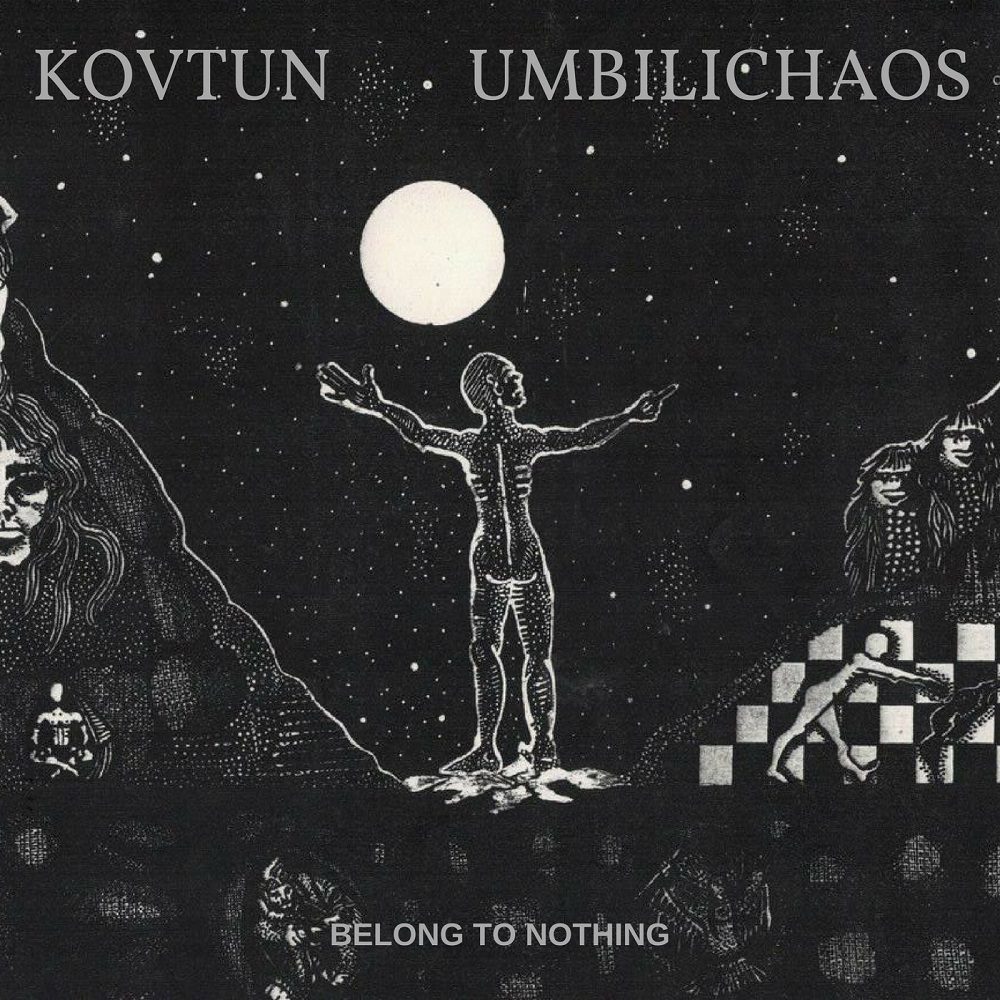 KOVTUN & UMBILICHAOS – Belong to Nothing (2018)