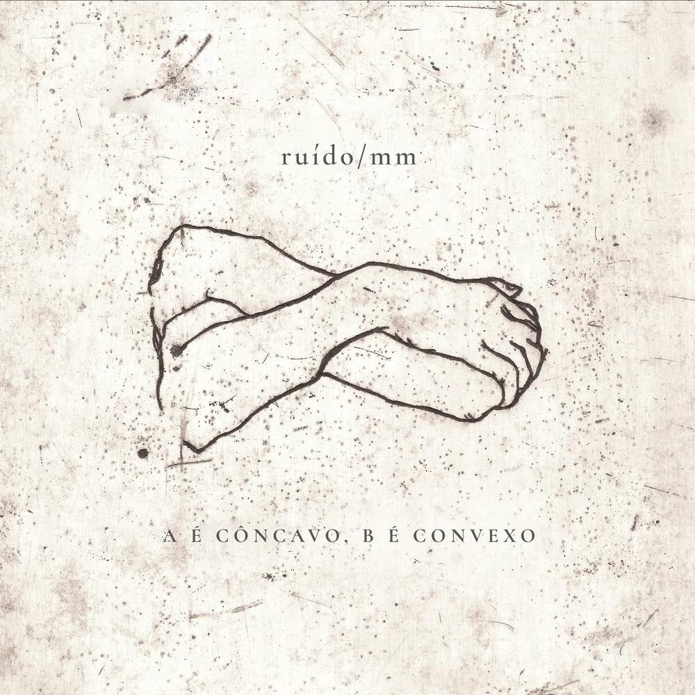 RUÍDO/MM – A é Côncavo, B é Convexo (2018)