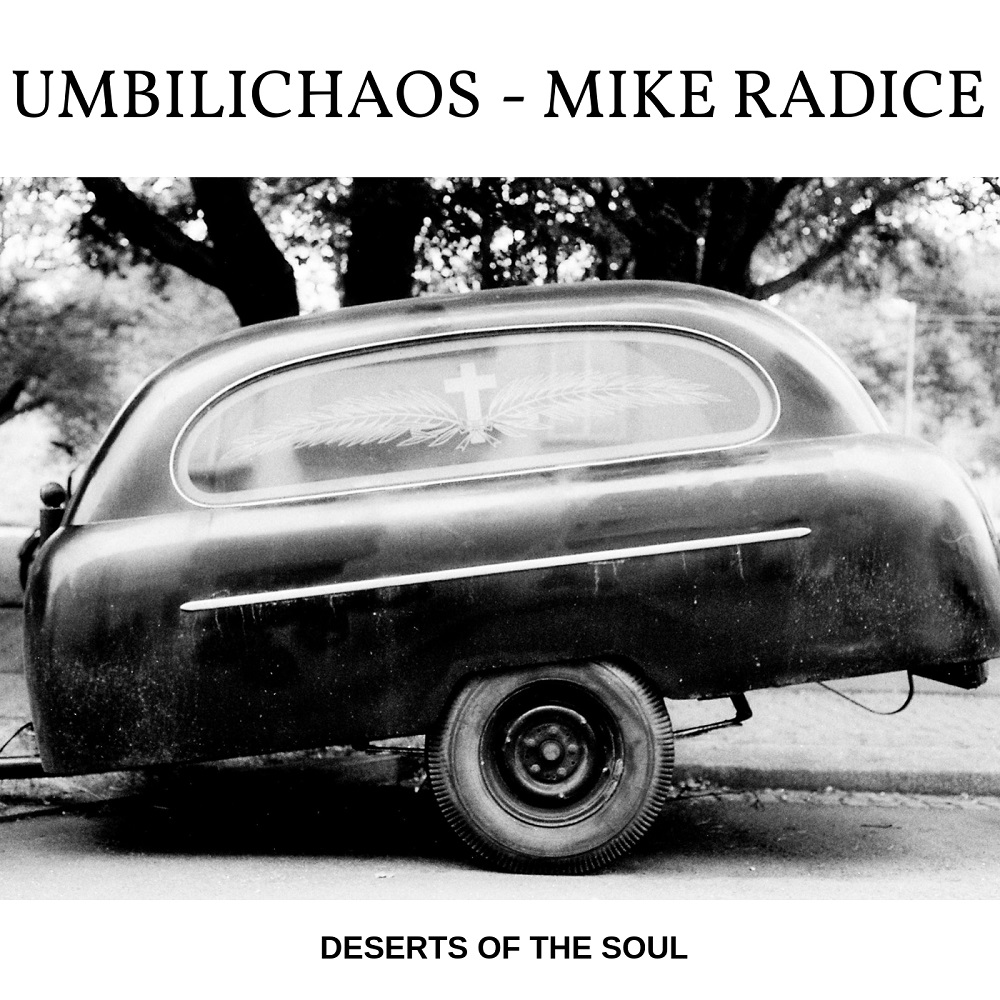 UMBILICHAOS + MIKE RADICE – Deserts of the Soul (2019)