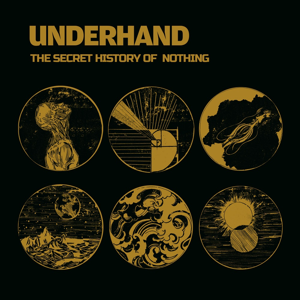 UNDERHAND – The Secret History of Nothing (2019)
