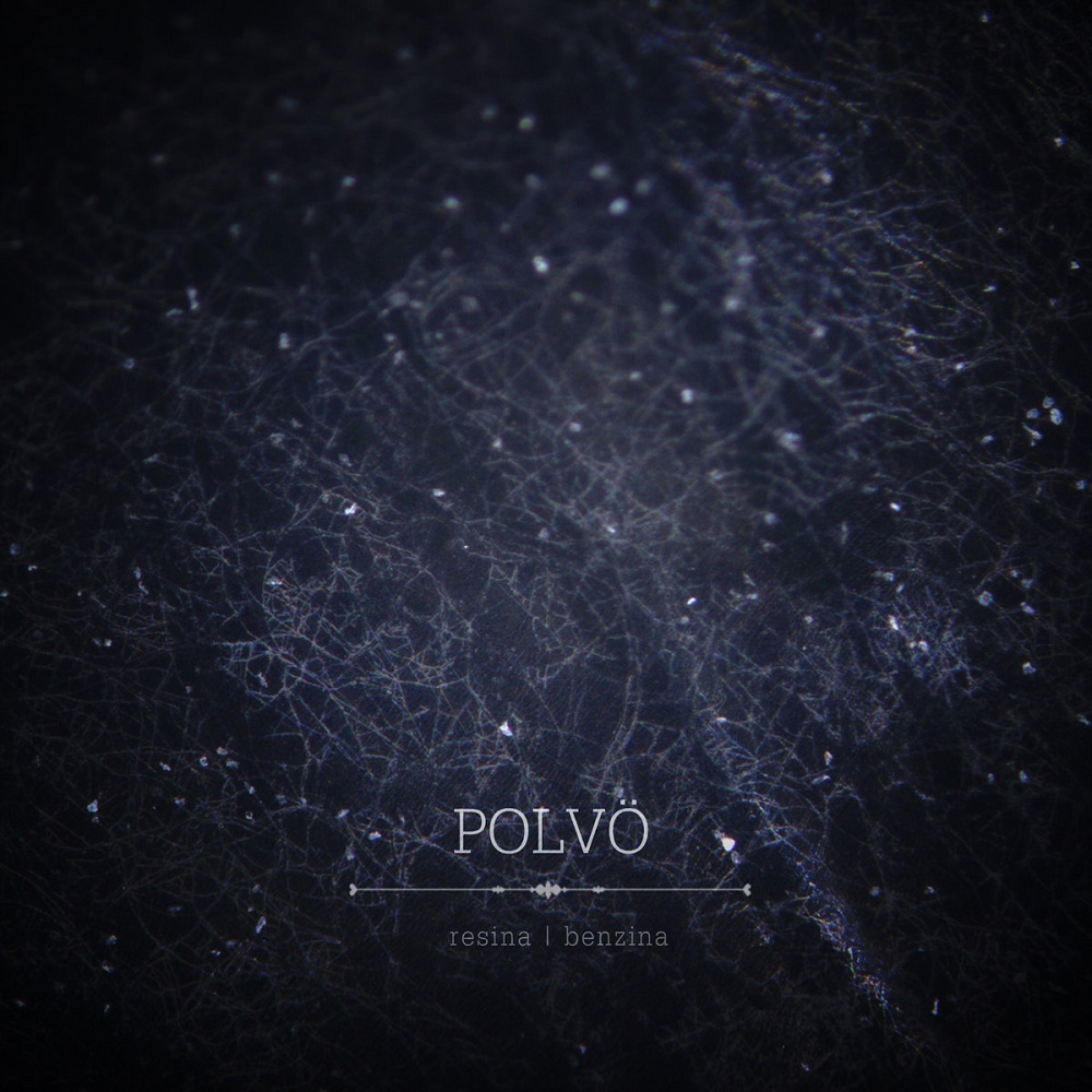 POLVÖ – Resina/Benzina (2020)